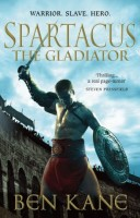 Spartacus: The Gladiator by Ben Kane
