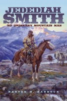 Jedediah Smith: No Ordinary Mountain Man  by Barton H. Barbour