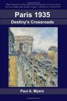 PARIS 1935: DESTINY'S CROSSROADS by Paul A. Myers