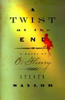 A Twist at the End: A Novel of O'Henry by Steven Saylor
