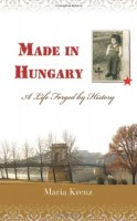 Made in Hungary: A Life Forged by History by Maria Krenz