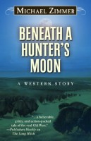 Beneath a Hunter's Moon: A Western Story by Michael Zimmer
