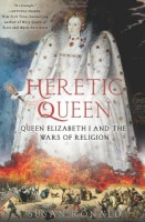 Heretic Queen: Queen Elizabeth and the Wars of Religion by Susan Ronald