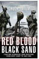 Red Blood, Black Sand: Fighting Alongside John Basilone from Boot Camp to Iwo Jima by Chuck Tatum