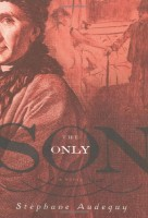 The Only Son by Stéphane Audeguy (trans. John Cullen)