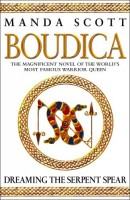 Boudica: Dreaming the Serpent Spear by Manda Scott