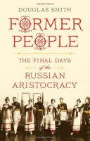 Former People: The Final Days of the Russian Aristocracy by Douglas Smith