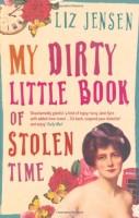 My Dirty Little Book Of Stolen Time by Liz Jensen