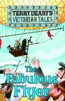 Victorian Tales: The Fabulous Flyer by Terry Deary