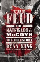 The Feud: The Hatfields and McCoys: The True Story by Dean King