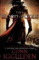 The Blood of Gods: A Novel of Rome by Conn Iggulden