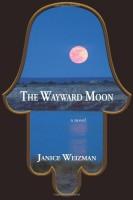 The Wayward Moon by Janice Weizman