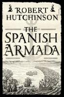 The Spanish Armada by Robert Hutchinson