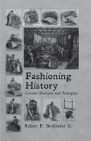 Fashioning History: Current Practices and Principles by Robert F. Berkhofer Jr.