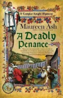 A Deadly Penance: A Templar Knight Mystery by Maureen Ash