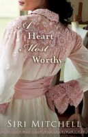 A Heart Most Worthy by Siri Mitchell