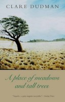 A Place of Meadows and Tall Trees by Clare Dudman