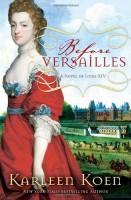 Before Versailles by Karleen Koen