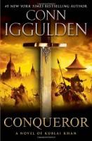 Conqueror: A Novel of Kublai Khan by Conn Iggulden