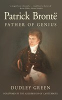 Patrick Brontë: Father of Genius by Dudley Green