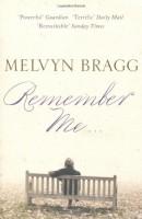 Remember Me by Melvyn Bragg