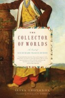 The Collector of Worlds: A Novel of Sir Richard Francis Burton by Iliya Troyanov