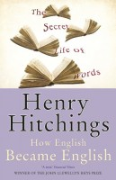 The Secret Life of Words: How English Became English by Henry Hutchings