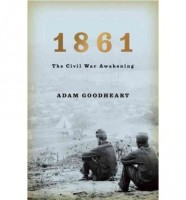 1861: The Civil War Awakening  by Adam Goodheart