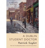 A Dublin Student Doctor: An Irish Country Novel by Patrick Taylor