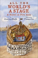 All the World's a Stage: A Novel in Five Acts  by Gretchen Woelfle