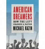 American Dreamers: How the Left Changed a Nation  by Michael Kazin