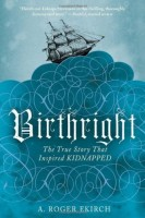 Birthright: The True Story that Inspired Kidnapped by A. Roger Ekirch