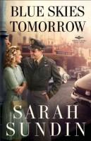 Blue Skies Tomorrow: Wings of Glory, Book #3 by Sarah Sundin