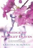 Bridge of Scarlet Leaves by Kristina McMorris