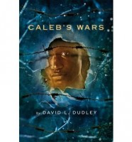Caleb's Wars by David L. Dudley