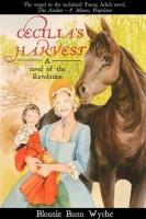 Cecelia's Harvest: A Novel of the Revolution by Blonnie Bunn Wyche