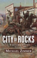 City of Rocks: A Western Story by Michael Zimmer
