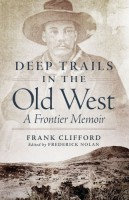 Deep Trails in the Old West: A Frontier Memoir by Frank Clifford