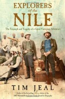 Explorers of the Nile: The Triumph and Tragedy of a Great Victorian Adventure by Tim Jeal