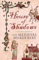 House of Shadows: A Historical Mystery by the Medieval Murderers by Susanna Gregory