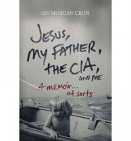 Jesus, My Father, the CIA and Me: A Memoir...of Sorts by Ian Morgan Cron