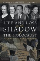 Life and Loss in the Shadow of the Holocaust: A Jewish Family's Untold Story by Uta Larkey