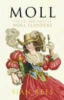 Moll: The Life and Times of Moll Flanders by Sian Rees