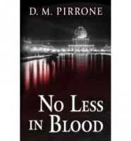 No Less in Blood by D.M. Pirrone