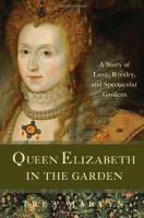 Queen Elizabeth in the Garden: A Story of Love, Rivalry, and Spectacular Gardens by Trea Martyn