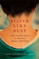Silver Like Dust: One Family's Story of America's Japanese Internment by Kimi Cunningham Grant