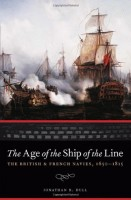 The Age of the Ship of the Line: The British and French Navies, 1650-1815 by Jonathan R. Dull