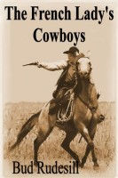 The French Lady's Cowboys by Sheila Bolt-Rudesill