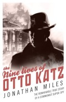 The Nine Lives of Otto Katz by Jonathan Miles