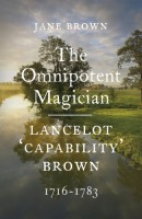 The Omnipotent Magician: Lancelot 'Capability' Brown 1716-1783 by Jane Brown